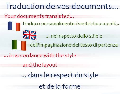 Traduction de vos documents dans le respect du style et de la forme Your documents translated in accordance with the style and the layout Traduco personalmente i vostri documenti nel rispetto dello stile e dell'impaginazione del testo di partenza